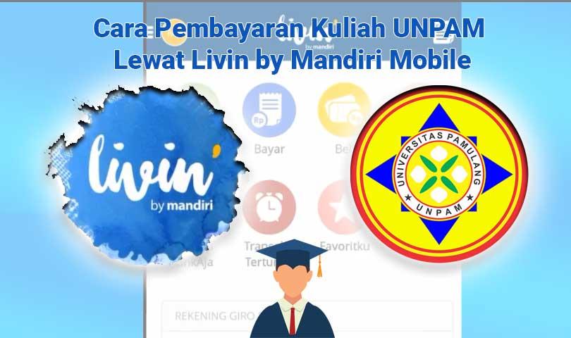 Cara Pembayaran Kuliah UNPAM Lewat Livin by Mandiri Mobile